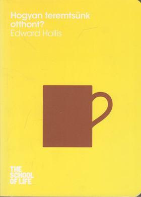HOLLIS, EDWARD - Hogyan teremtsünk otthont? [antikvár]