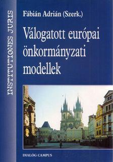 Fábián Adrián - Válogatott európai önkormányzati modellek [antikvár]