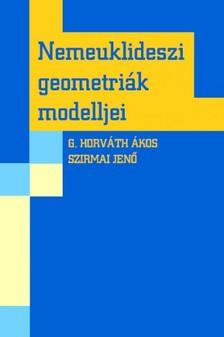 G. HORVÁTH ÁKOS-SZIRMAI JENŐ - Nemeuklideszi geometriák modelljei [eKönyv: pdf]