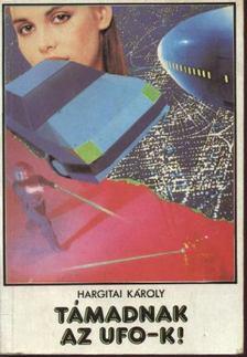 Hargitai Károly - Támadnak az UFO-k! [antikvár]