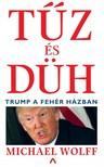 Michael Wolff - Tűz és düh - Trump a Fehér Házban [eKönyv: epub, mobi]
