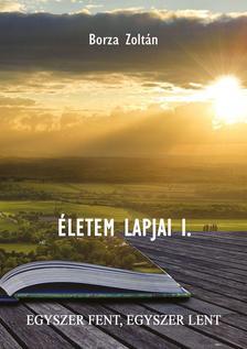 Borza Zoltán - Életem lapjai I.