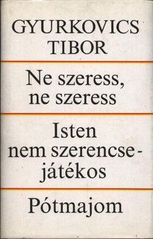 Gyurkovics Tibor - Ne szeress, ne szeress / Isten nem szerencsejátékos / Pótmajom [antikvár]
