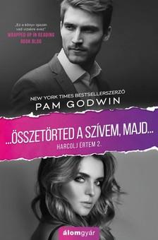 Pam Godwin - Összetörted a szívemet, majd - Harcolj értem 2. [eKönyv: epub, mobi]