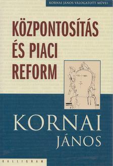 Kornai János - Központosítás és piaci reform [antikvár]