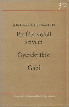 Somogyi Tóth Sándor - Próféta voltál szívem / Gyerektükör / Gabi [antikvár]