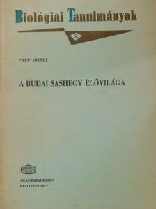 Papp József - A budai Sashegy élővilága [antikvár]