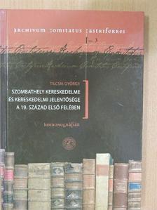 Tilcsik György - Szombathely kereskedelme és kereskedelmi jelentősége a 19. század első felében [antikvár]