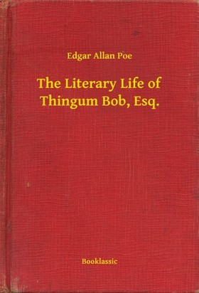 Edgar Allan Poe - The Literary Life of Thingum Bob, Esq. [eKönyv: epub, mobi]