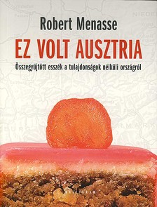 Robert Menasse - Ez volt Ausztria
