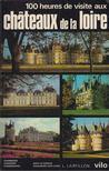 Yvan Christ - 100 heures de visite aux chateaux de la Loire [antikvár]