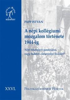 PAPP ISTVÁN - A népi kollégiumi mozgalom története 1944-ig. Népi tehetségek gondozása, vagy tudatos elitnevelési kísérlet?  [eKönyv: epub, mobi]