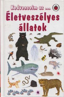 Anita Ganeri - Kedvenceim az...Életveszélyes állatok [antikvár]