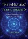Vianna Stibal - ThetaHealing - Te és a teremtő - Mélyítsd el kapcsolatodat a teremtés energiájával [eKönyv: epub, mobi]
