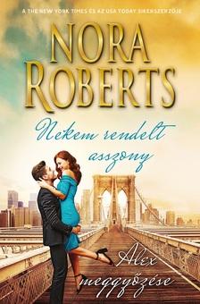 Nora Roberts - Nekem rendelt asszony/Alex meggyőzése