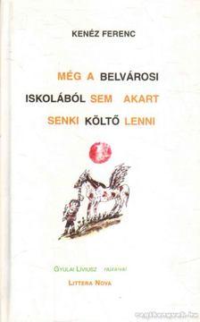 KENÉZ FERENC - Még a belvárosi iskolából sem akart senki költő lenni [antikvár]