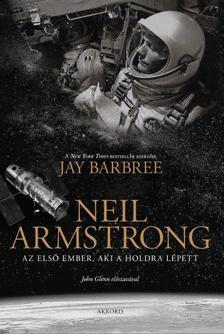 Jay Barbree - Neil Armstrong - Az első ember, aki a Holdra lépett