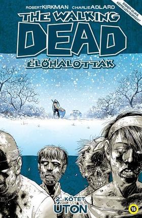 Robert Kirkman, Charlie Adlard (illusztrátor) - The Walking Dead - Élőhalottak 2. - Úton