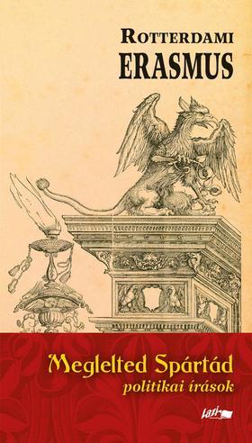 Erasmus, Rotterdami - Meglelted Spártád - politikai írások