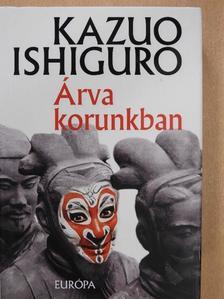 Kazuo Ishiguro - Árva korunkban [antikvár]