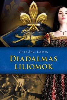 Csikász Lajos - Diadalmas liliomok [eKönyv: epub, mobi]
