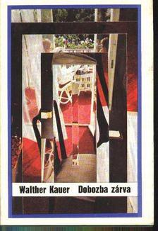 Kauer, Walther - Dobozba zárva [antikvár]