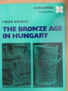 Kovács Tibor - The Bronze Age in Hungary [antikvár]