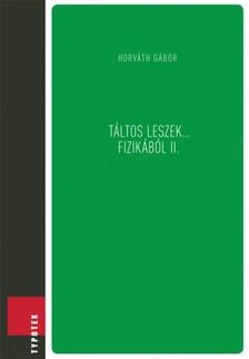 Gábor (szerk.) Horváth - Táltos leszek... fizikából II. [eKönyv: pdf]