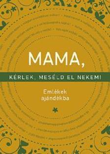 Elma Van Vliet - Mama, kérlek, meséld el nekem! - Emlékek ajándékba