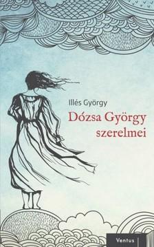 Illés György - Dózsa György szerelmei [eKönyv: epub, mobi]