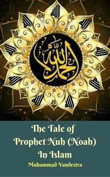 Vandestra Muhammad - The Tale of Prophet Nuh (Noah) In Islam [eKönyv: epub, mobi]