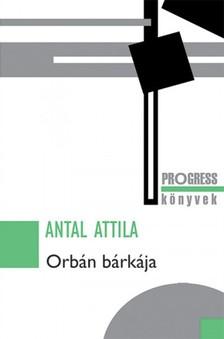 Antal Attila - Orbán bárkája [eKönyv: epub, mobi]