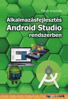 Fehér Krisztián - Alkalmazásfejlesztés Android Studio rendszerben [eKönyv: epub, mobi]