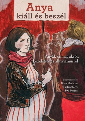(szerk.) Dósa Mariann-Udvarhelyi Éva Tessza - Anya kiáll és beszél. Anyák önmagukról, közéletről és aktivizmusról  [eKönyv: epub, mobi]