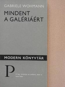 Gabriele Wohmann - Mindent a galériáért [antikvár]