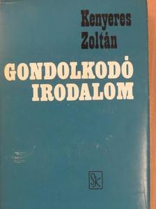 Kenyeres Zoltán - Gondolkodó irodalom [antikvár]