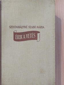 Szentmihályiné Szabó Mária - Érik a vetés [antikvár]