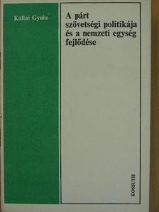 Kállai Gyula - A párt szövetségi politikája és a nemzeti egység fejlődése [antikvár]
