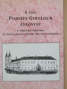 Both Mária - A váci Piarista Gimnázium Évkönyve a 2003/2004. tanévről [antikvár]