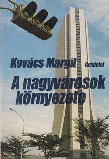 Kovács Margit - A nagyvárosok környezete [antikvár]