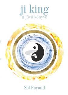 Sol Rayond - Ji King A jövő könyve [eKönyv: epub, mobi]
