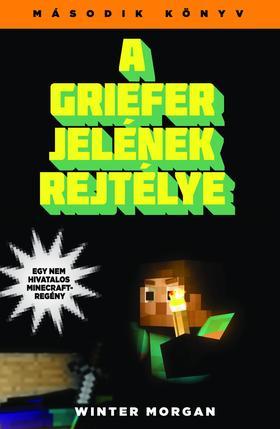 MORGAN, WINTER - A Griefer jelének rejtélye - Egy nem hivatalos Minecraft-regény