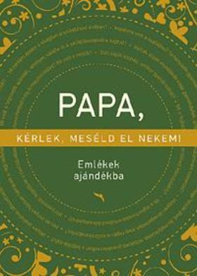 Elma Van Vliet - Papa, kérlek, meséld el nekem! - Emlékek ajándékba