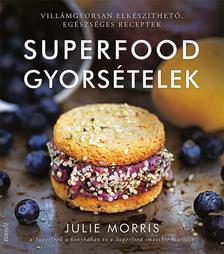 Julie Morris - Superfood gyorsételek-Villámgyorsan elkészíthető, egészséges receptek