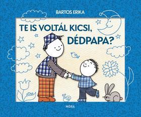 Bartos Erika - Te is voltál kicsi Dédpapa?
