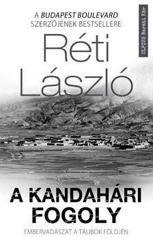 RÉTI LÁSZLÓ - A kandahári fogoly - Embervadászat a tálibok földjén