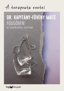 Dr. Kapitány-Fövény Máté - Függőben Az alkoholizmus lélektana