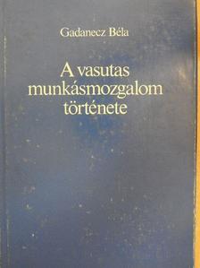 Gadanecz Béla - A vasutas munkásmozgalom története [antikvár]