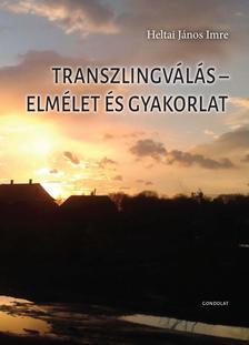 Heltai János Imre - Transzlingválás - Elmélet és gyakorlat