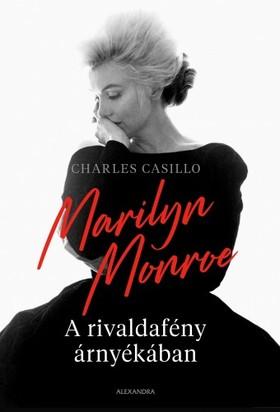 Charles Casillo - Marilyn Monroe - A rivaldafény árnyékában [eKönyv: epub, mobi]